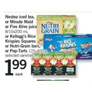 Nestea Iced Tea, Or Minute Maid Or Five Alive Juice Or Kellogg's Rice Krispies Squares Or Nutri-Grain Bars, Or Pop-Tarts - $1.99